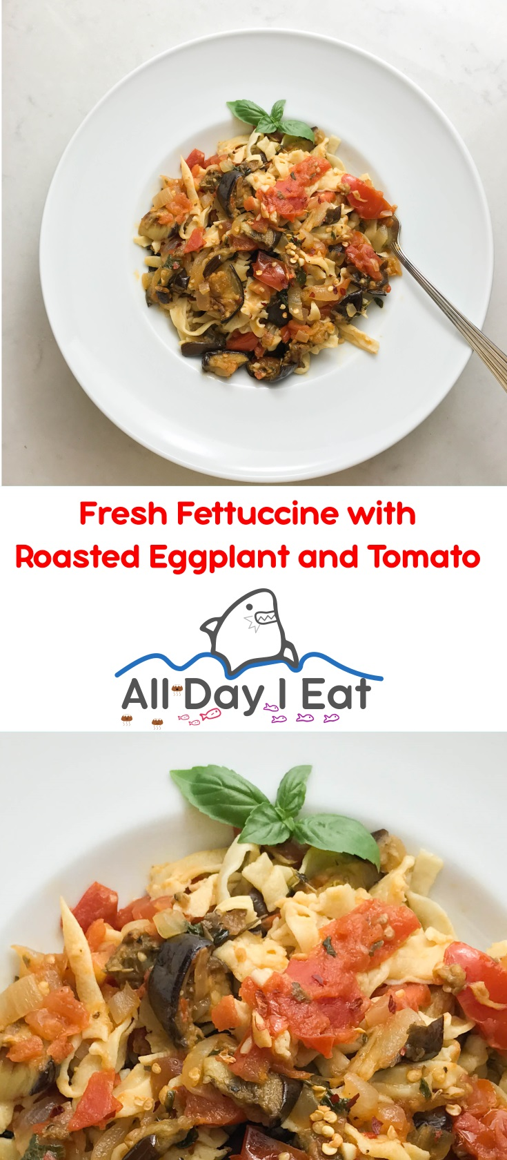 Fresh Fettuccine with Roasted Eggplant and Tomato - A simple and delicious Pasta with Impressive Taste! | www.alldayieat.com